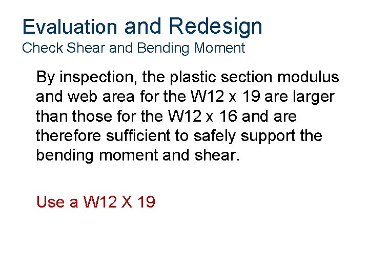 Evaluation and Redesign Check Shear and Bending Moment By inspection, the plastic section modulus