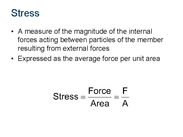 Stress • A measure of the magnitude of the internal forces acting between particles