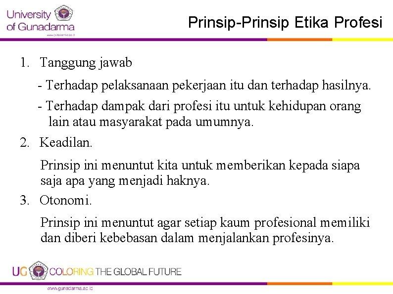 Prinsip-Prinsip Etika Profesi 1. Tanggung jawab - Terhadap pelaksanaan pekerjaan itu dan terhadap hasilnya.