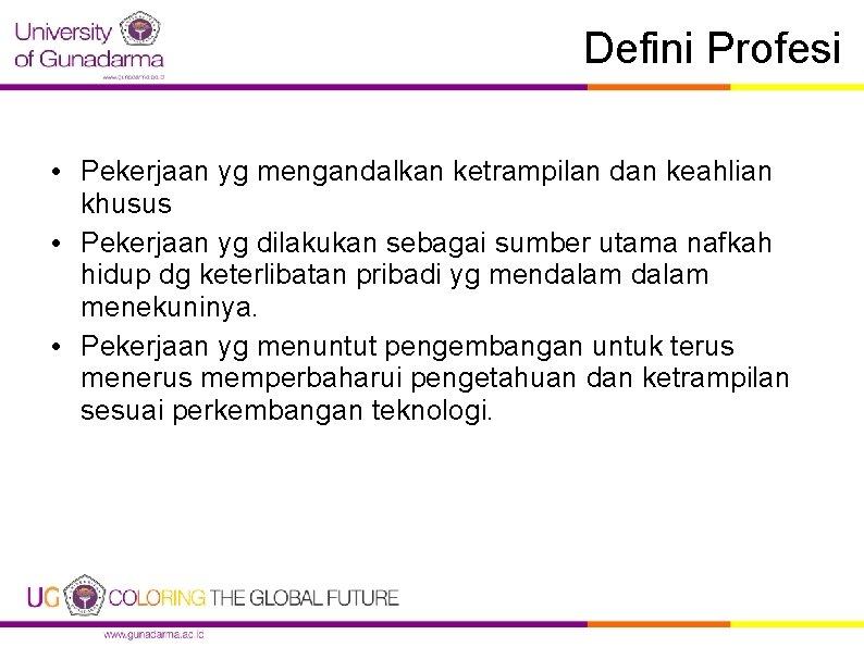 Defini Profesi • Pekerjaan yg mengandalkan ketrampilan dan keahlian khusus • Pekerjaan yg dilakukan
