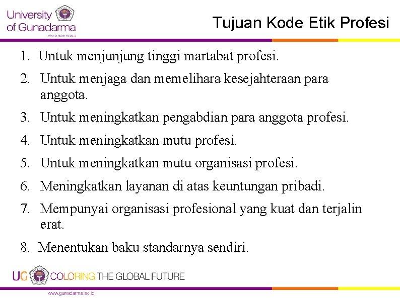 Tujuan Kode Etik Profesi 1. Untuk menjunjung tinggi martabat profesi. 2. Untuk menjaga dan
