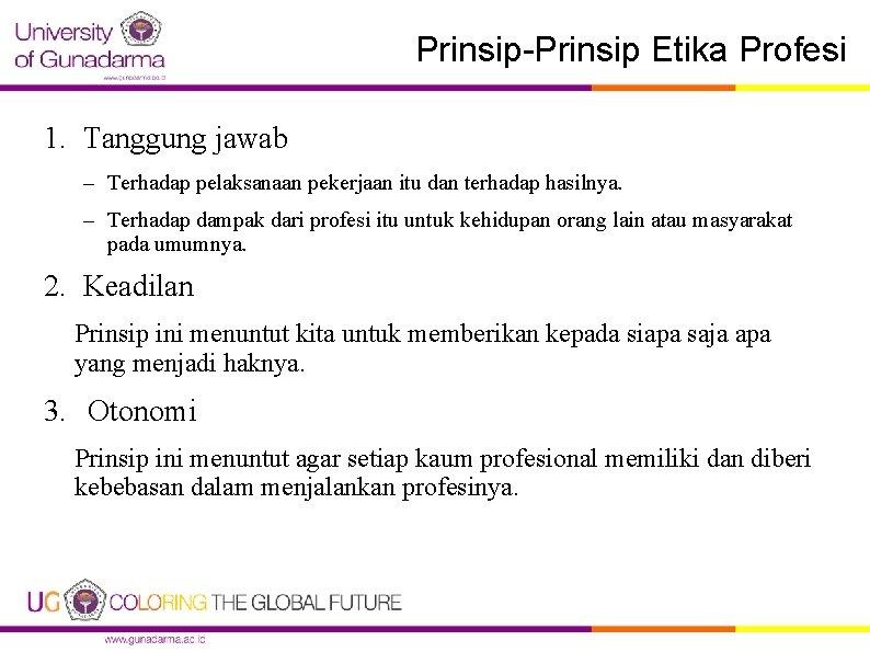 Prinsip-Prinsip Etika Profesi 1. Tanggung jawab – Terhadap pelaksanaan pekerjaan itu dan terhadap hasilnya.