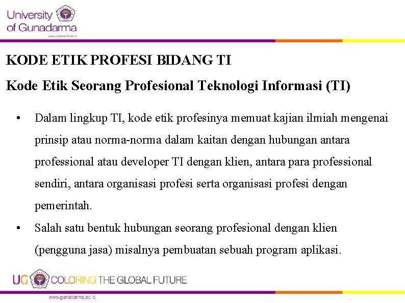 KODE ETIK PROFESI BIDANG TI Kode Etik Seorang Profesional Teknologi Informasi (TI) • Dalam