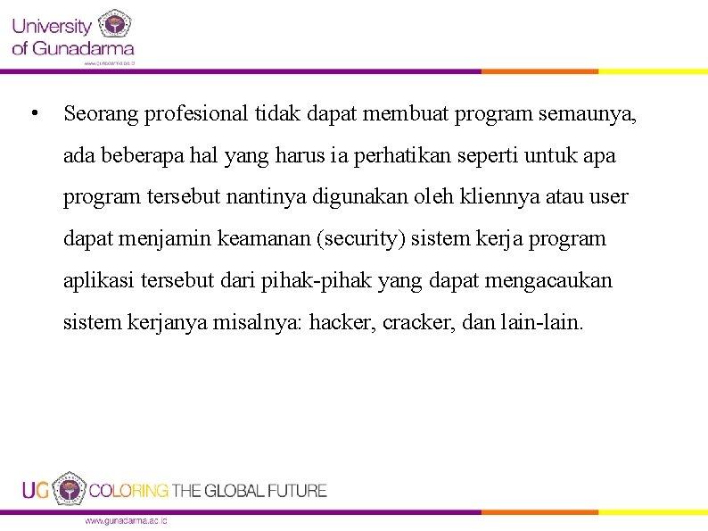 • Seorang profesional tidak dapat membuat program semaunya, ada beberapa hal yang harus
