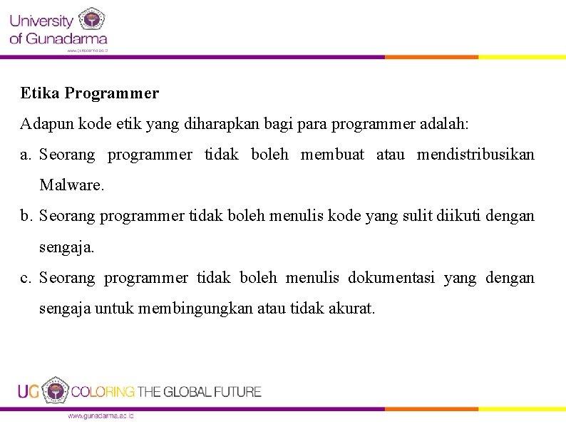 Etika Programmer Adapun kode etik yang diharapkan bagi para programmer adalah: a. Seorang programmer