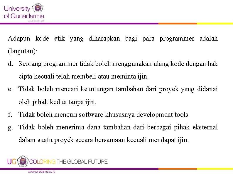Adapun kode etik yang diharapkan bagi para programmer adalah (lanjutan): d. Seorang programmer tidak