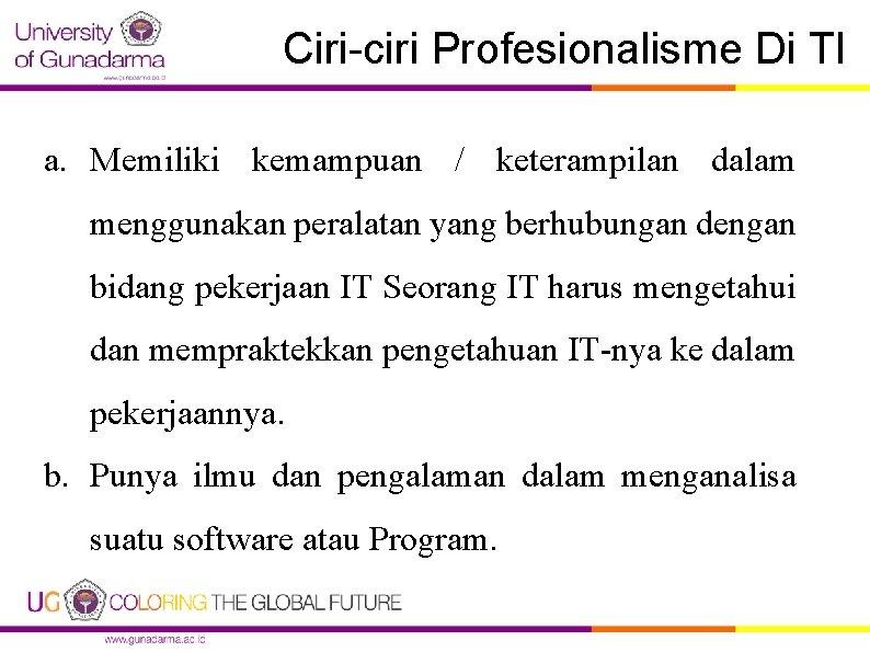 Ciri-ciri Profesionalisme Di TI a. Memiliki kemampuan / keterampilan dalam menggunakan peralatan yang berhubungan