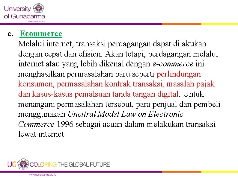c. Ecommerce Melalui internet, transaksi perdagangan dapat dilakukan dengan cepat dan efisien. Akan tetapi,