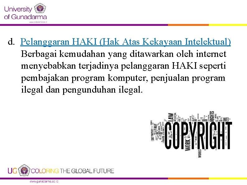 d. Pelanggaran HAKI (Hak Atas Kekayaan Intelektual) Berbagai kemudahan yang ditawarkan oleh internet menyebabkan