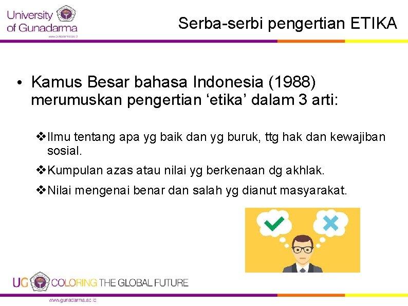 Serba-serbi pengertian ETIKA • Kamus Besar bahasa Indonesia (1988) merumuskan pengertian 'etika' dalam 3