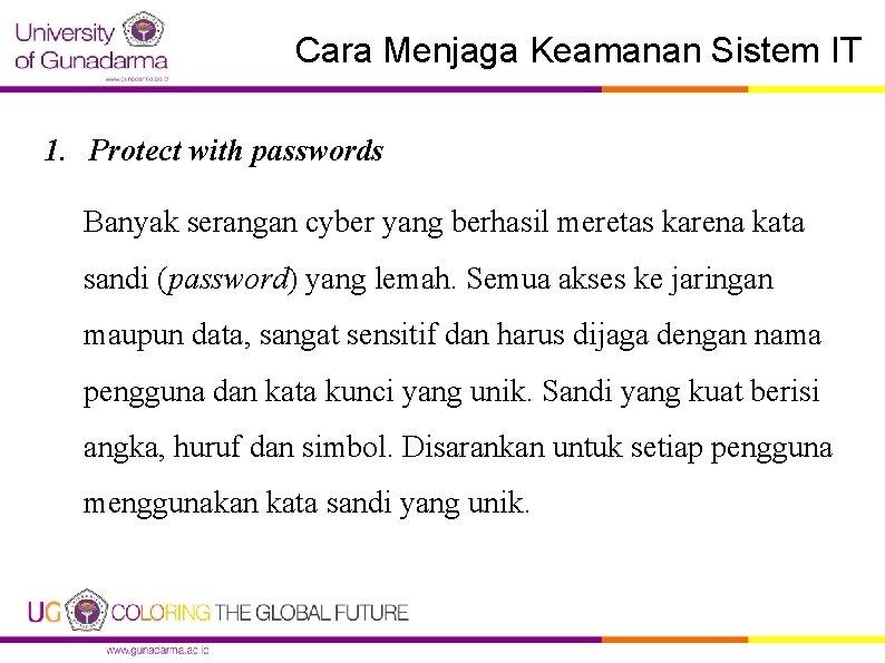 Cara Menjaga Keamanan Sistem IT 1. Protect with passwords Banyak serangan cyber yang berhasil