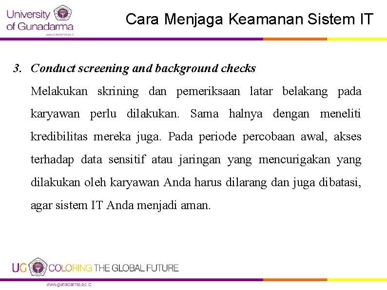 Cara Menjaga Keamanan Sistem IT 3. Conduct screening and background checks Melakukan skrining dan
