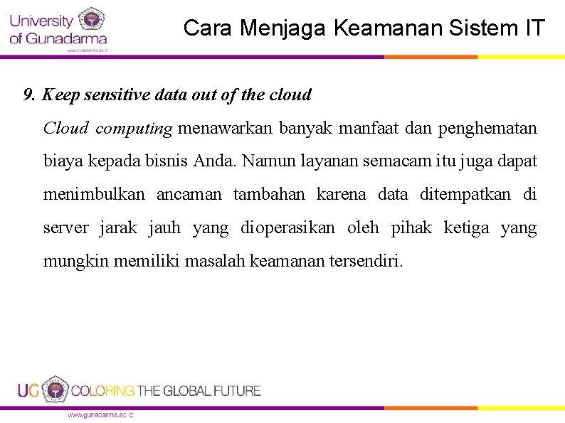 Cara Menjaga Keamanan Sistem IT 9. Keep sensitive data out of the cloud Cloud
