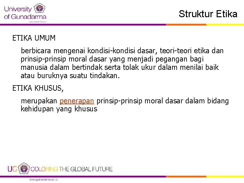 Struktur Etika ETIKA UMUM berbicara mengenai kondisi-kondisi dasar, teori-teori etika dan prinsip-prinsip moral dasar