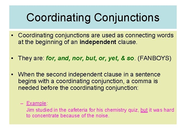 Coordinating Conjunctions • Coordinating conjunctions are used as connecting words at the beginning of