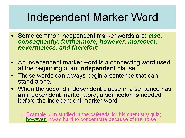 Independent Marker Word • Some common independent marker words are: also, consequently, furthermore, however,