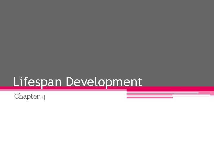Lifespan Development Chapter 4