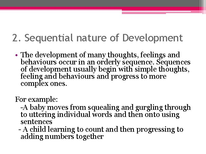 2. Sequential nature of Development • The development of many thoughts, feelings and behaviours