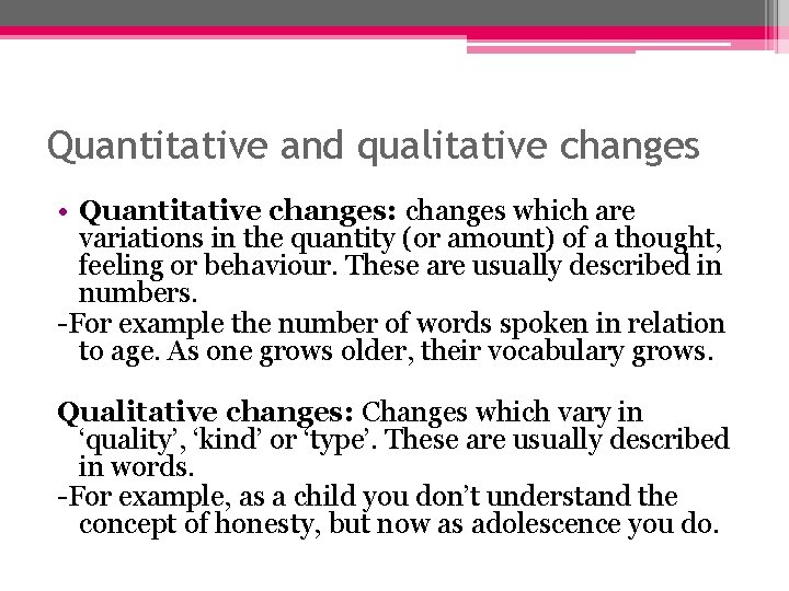 Quantitative and qualitative changes • Quantitative changes: changes which are variations in the quantity