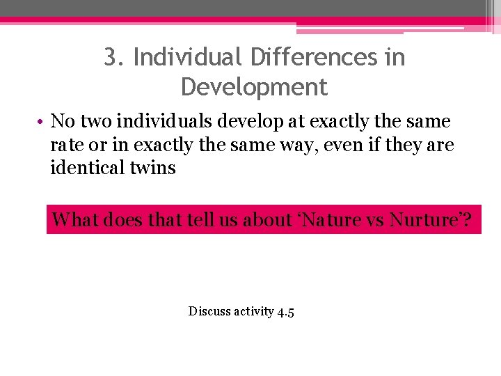 3. Individual Differences in Development • No two individuals develop at exactly the same