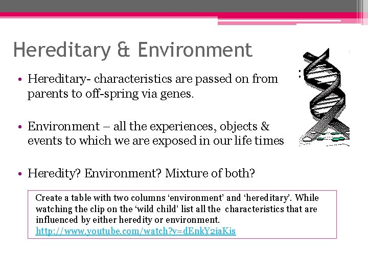 Hereditary & Environment • Hereditary- characteristics are passed on from parents to off-spring via