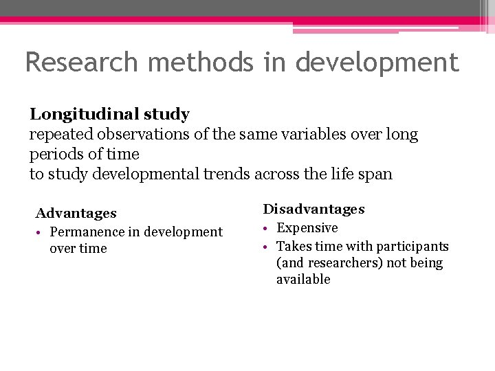 Research methods in development Longitudinal study repeated observations of the same variables over long