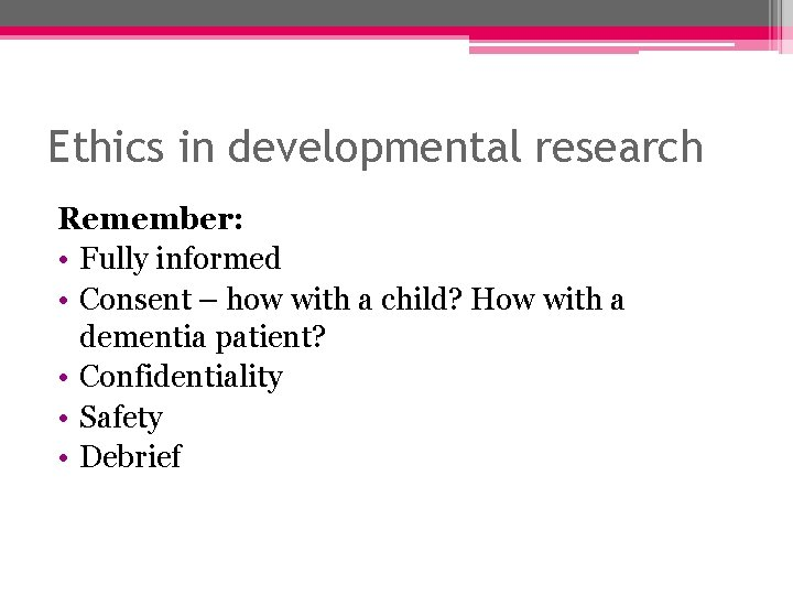Ethics in developmental research Remember: • Fully informed • Consent – how with a