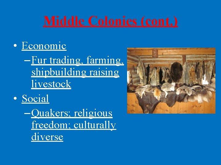 Middle Colonies (cont. ) • Economic – Fur trading, farming, shipbuilding raising livestock •