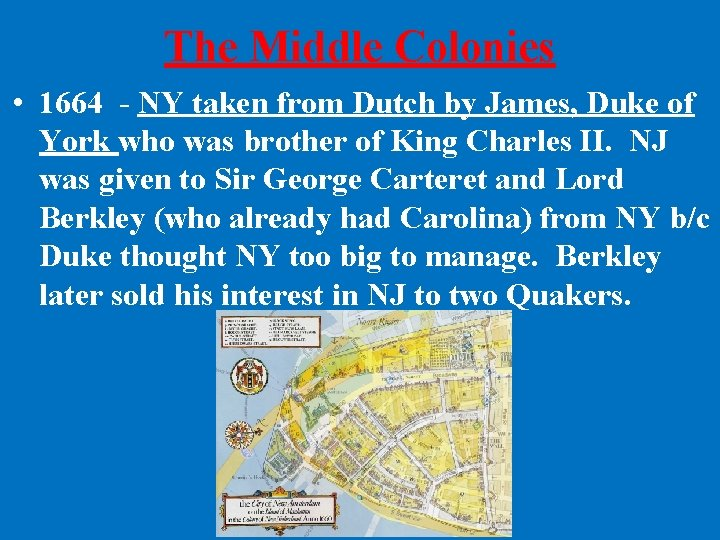 The Middle Colonies • 1664 - NY taken from Dutch by James, Duke of