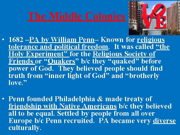 The Middle Colonies • 1682 –PA by William Penn– Known for religious tolerance and