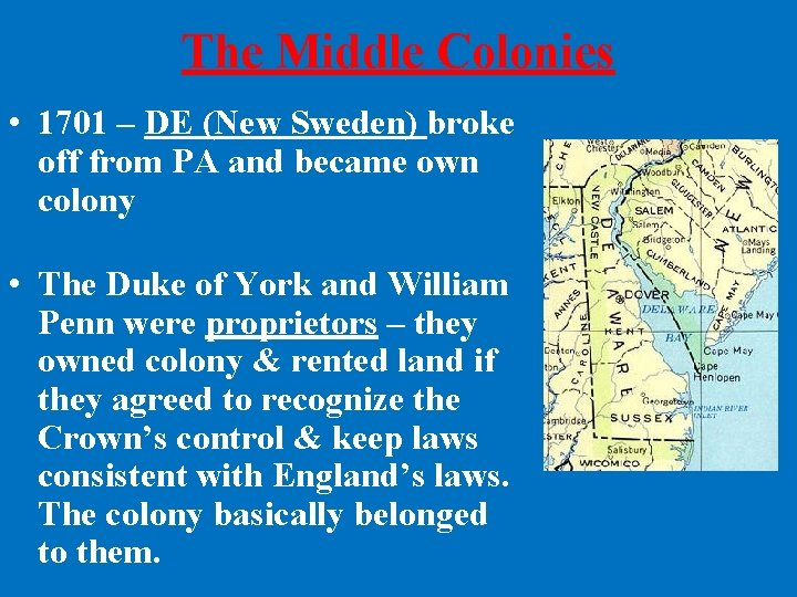 The Middle Colonies • 1701 – DE (New Sweden) broke off from PA and