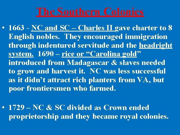 The Southern Colonies • 1663 - NC and SC – Charles II gave charter