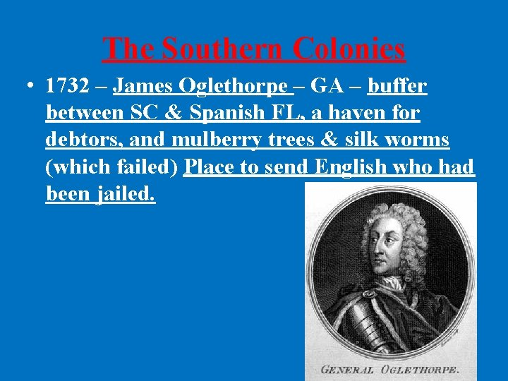 The Southern Colonies • 1732 – James Oglethorpe – GA – buffer between SC