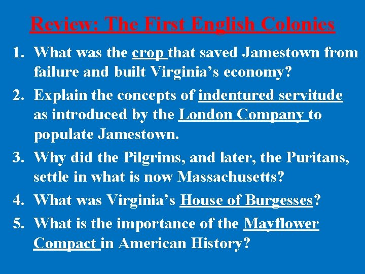 Review: The First English Colonies 1. What was the crop that saved Jamestown from