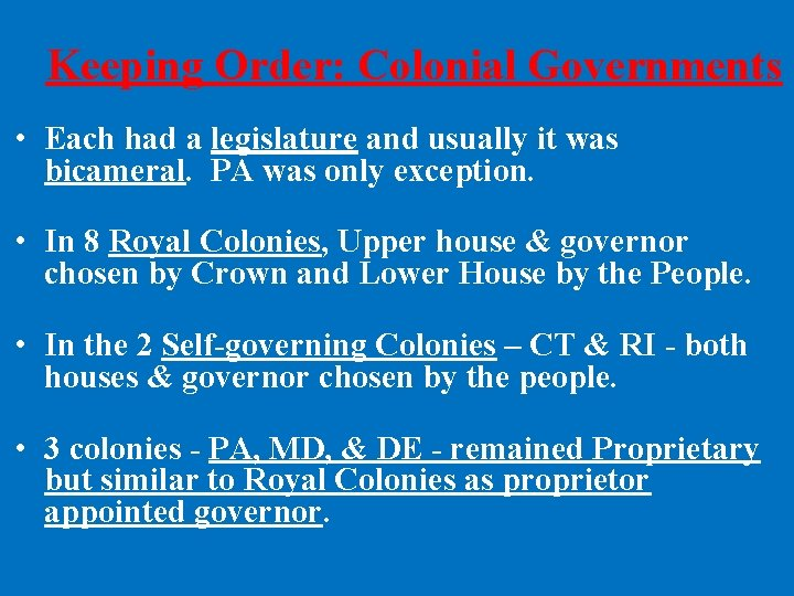 Keeping Order: Colonial Governments • Each had a legislature and usually it was bicameral.