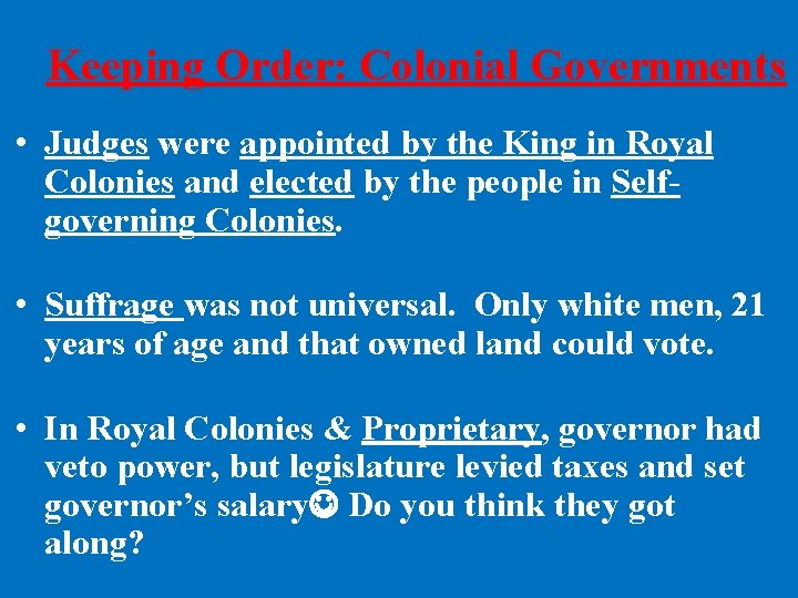 Keeping Order: Colonial Governments • Judges were appointed by the King in Royal Colonies