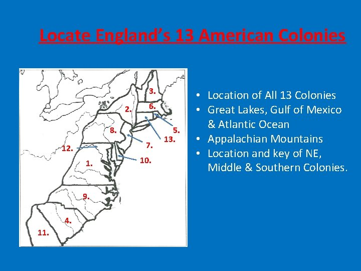 Locate England's 13 American Colonies 3. 2. 6. 8. 7. 12. 1. 9. 4.