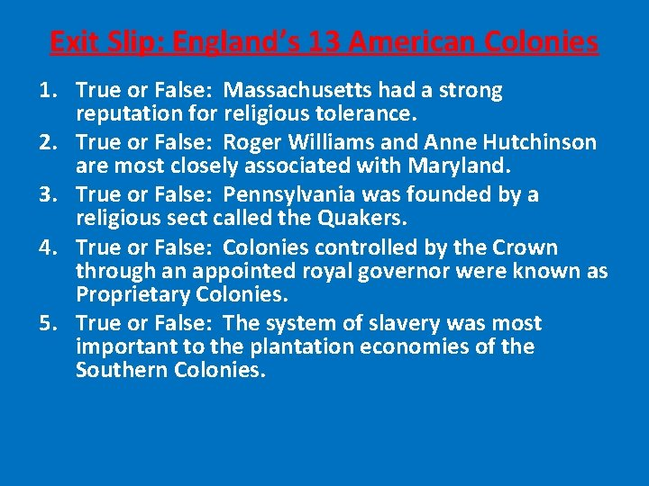 Exit Slip: England's 13 American Colonies 1. True or False: Massachusetts had a strong