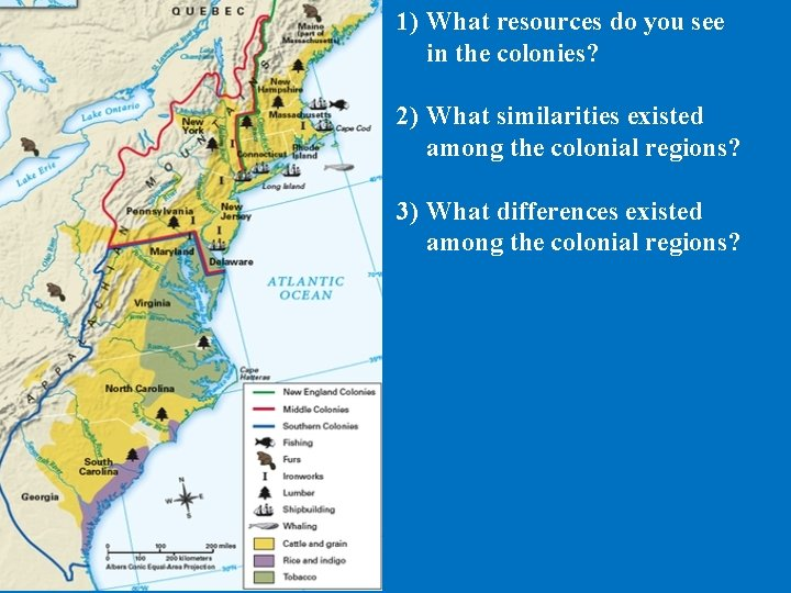 1) What resources do you see in the colonies? 2) What similarities existed among