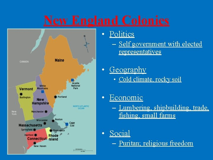 New England Colonies • Politics – Self government with elected representatives • Geography •