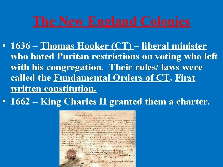 The New England Colonies • 1636 – Thomas Hooker (CT) – liberal minister who