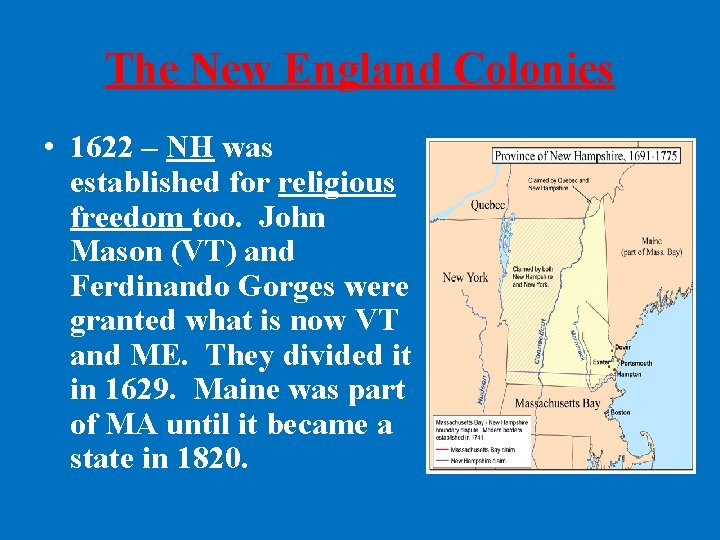 The New England Colonies • 1622 – NH was established for religious freedom too.