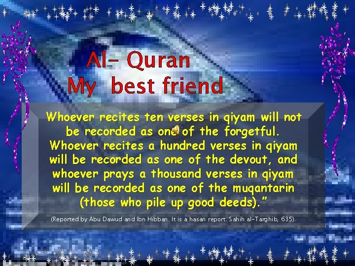 Al- Quran My best friend Whoever recites ten verses in qiyam will not be