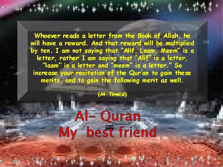 Whoever reads a letter from the Book of Allah, he will have a reward.