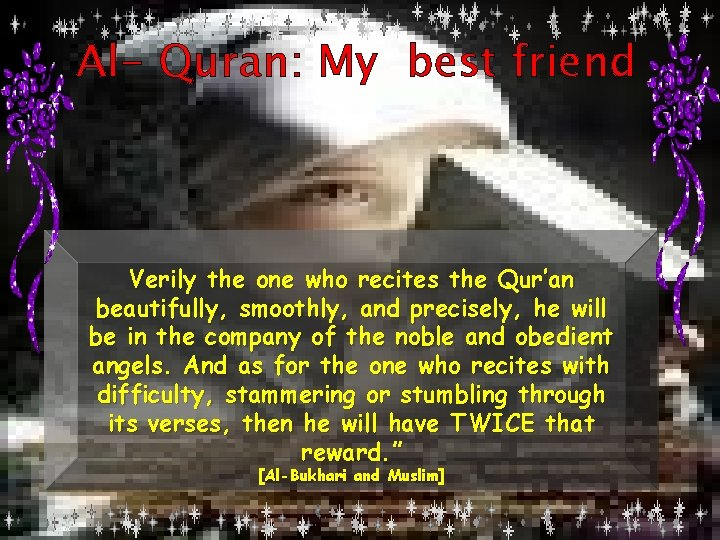Al- Quran: My best friend Verily the one who recites the Qur'an beautifully, smoothly,