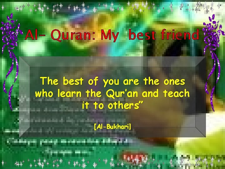 Al- Quran: My best friend The best of you are the ones who learn