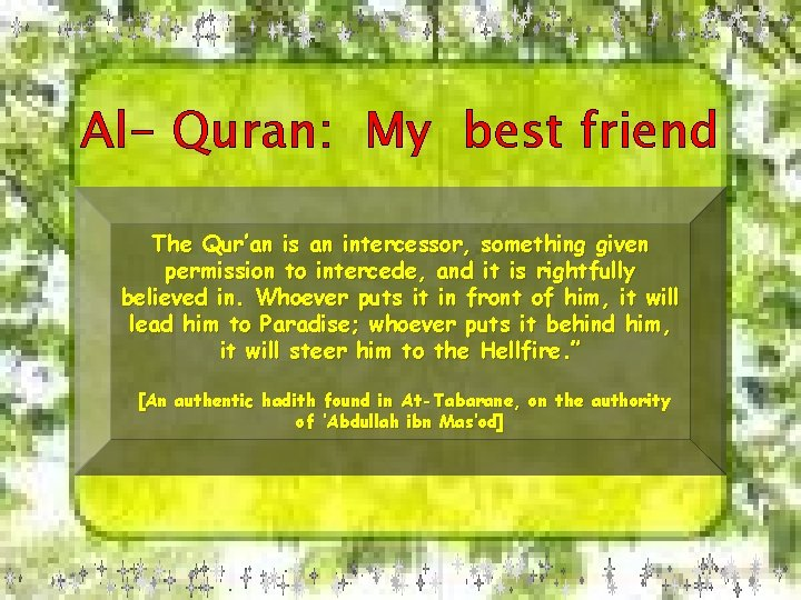 Al- Quran: My best friend The Qur'an is an intercessor, something given permission to