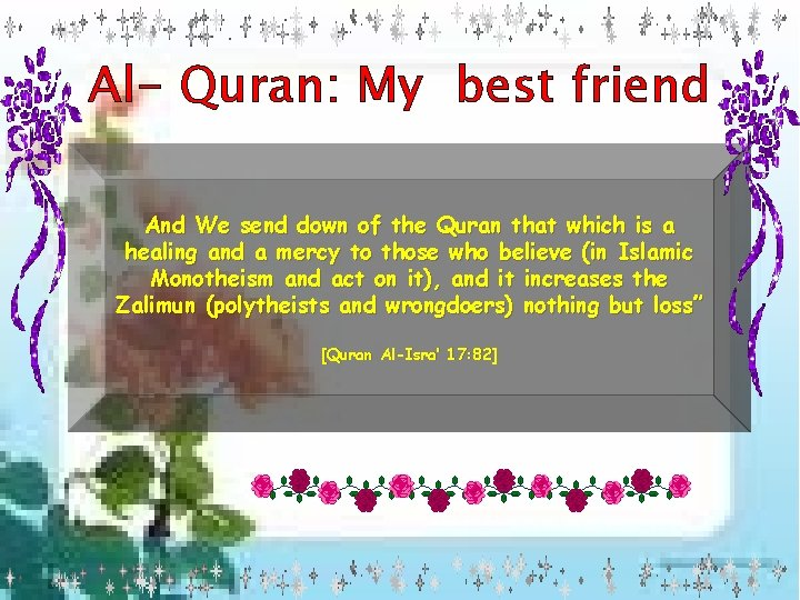 Al- Quran: My best friend And We send down of the Quran that which