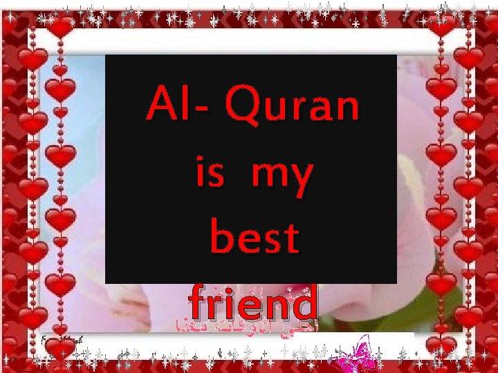 Al- Quran is my best friend