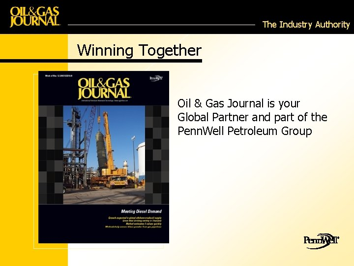 The Industry Authority Winning Together Oil & Gas Journal is your Global Partner and